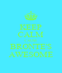 KEEP CALM CAUSE BRONTE'S AWESOME - Personalised Poster A4 size