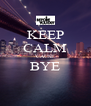 KEEP CALM 'CAUSE BYE  - Personalised Poster A4 size