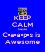 KEEP CALM Cause C•a•a•p•s is  Awesome - Personalised Poster A4 size