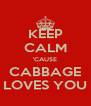 KEEP CALM 'CAUSE CABBAGE LOVES YOU - Personalised Poster A4 size