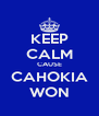 KEEP CALM CAUSE CAHOKIA WON - Personalised Poster A4 size