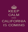 KEEP CALM cause CALIFORNIA IS COMING - Personalised Poster A4 size