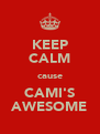 KEEP CALM cause CAMI'S AWESOME - Personalised Poster A4 size