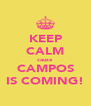 KEEP CALM cause CAMPOS IS COMING! - Personalised Poster A4 size