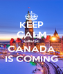 KEEP CALM CAUSE CANADA IS COMING - Personalised Poster A4 size