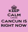KEEP CALM CAUSE CANCUN IS RIGHT NOW - Personalised Poster A4 size