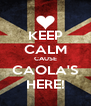 KEEP CALM CAUSE CAOLA'S HERE! - Personalised Poster A4 size
