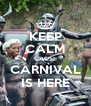 KEEP CALM CAUSE CARNIVAL IS HERE - Personalised Poster A4 size