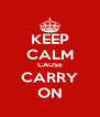 KEEP CALM CAUSE CARRY ON - Personalised Poster A4 size