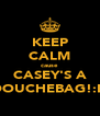 KEEP CALM cause  CASEY'S A DOUCHEBAG!:D - Personalised Poster A4 size