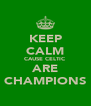 KEEP CALM CAUSE CELTIC ARE CHAMPIONS - Personalised Poster A4 size