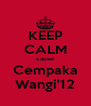 KEEP CALM cause Cempaka Wangi'12 - Personalised Poster A4 size