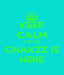 KEEP CALM CAUSE CHAKZZ IS HERE - Personalised Poster A4 size