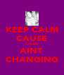 KEEP CALM CAUSE CHAN AINT CHANGING - Personalised Poster A4 size