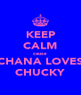 KEEP CALM cause CHANA LOVES CHUCKY - Personalised Poster A4 size
