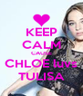KEEP CALM CAUSE CHLOE luvs TULISA - Personalised Poster A4 size