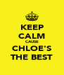 KEEP CALM CAUSE CHLOE'S THE BEST - Personalised Poster A4 size