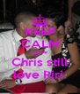 KEEP CALM cause Chris still love Riri  - Personalised Poster A4 size