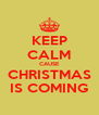 KEEP CALM CAUSE CHRISTMAS IS COMING - Personalised Poster A4 size