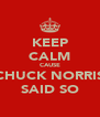 KEEP CALM CAUSE CHUCK NORRIS SAID SO - Personalised Poster A4 size