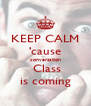 KEEP CALM 'cause conversation  Class is coming - Personalised Poster A4 size