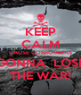 KEEP CALM CAUSE CORROIANAS GONNA  LOSE THE WAR! - Personalised Poster A4 size