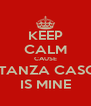 KEEP CALM CAUSE COSTANZA CASCINO IS MINE - Personalised Poster A4 size