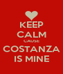 KEEP CALM CAUSE COSTANZA IS MINE - Personalised Poster A4 size