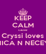 KEEP CALM cause Cryssi loves NICA N NECEY - Personalised Poster A4 size