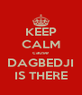 KEEP CALM cause DAGBEDJI IS THERE - Personalised Poster A4 size
