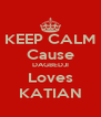 KEEP CALM Cause DAGBEDJI Loves KATIAN - Personalised Poster A4 size