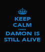 KEEP CALM cause DAMON IS STILL ALIVE - Personalised Poster A4 size