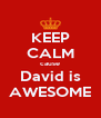 KEEP CALM cause David is AWESOME - Personalised Poster A4 size