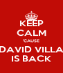 KEEP CALM 'CAUSE DAVID VILLA IS BACK - Personalised Poster A4 size