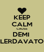 KEEP CALM CAUSE DEMI  LERDAVATO - Personalised Poster A4 size