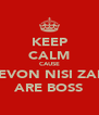 KEEP CALM CAUSE DEVON NISI ZAID ARE BOSS - Personalised Poster A4 size