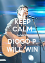 KEEP CALM CAUSE DIOGO P. WILL WIN - Personalised Poster A4 size