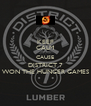 KEEP CALM CAUSE DISTRICT 7 WON THE HUNGER GAMES - Personalised Poster A4 size