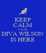 KEEP CALM CAUSE DIVA WILSON IS HERE - Personalised Poster A4 size