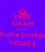 KEEP CALM 'Cause Dollie Love§ YOU!! :) - Personalised Poster A4 size