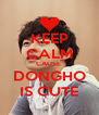 KEEP CALM CAUSE  DONGHO IS CUTE - Personalised Poster A4 size