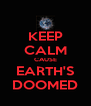KEEP CALM CAUSE EARTH'S DOOMED - Personalised Poster A4 size