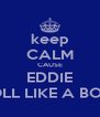 keep CALM CAUSE EDDIE ROLL LIKE A BOSS - Personalised Poster A4 size