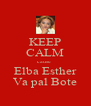 KEEP CALM cause  Elba Esther Va pal Bote - Personalised Poster A4 size