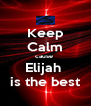 Keep Calm cause  Elijah  is the best - Personalised Poster A4 size