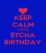 KEEP CALM CAUSE ETCHA BIRTHDAY - Personalised Poster A4 size