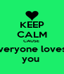 KEEP CALM CAUSE  everyone loves   you  - Personalised Poster A4 size