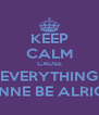 KEEP CALM CAUSE EVERYTHING GONNE BE ALRIGHT - Personalised Poster A4 size