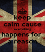 keep calm cause everything happens for  a reason - Personalised Poster A4 size