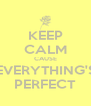 KEEP CALM CAUSE EVERYTHING'S PERFECT - Personalised Poster A4 size